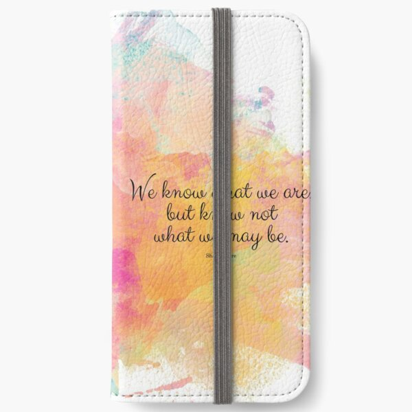 We know what we are, but know not what we may be.' Shakespeare quote iPhone Wallet