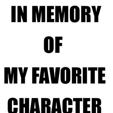 IN MEMORY OF MY FAVORITE CHARACTER by amartyn