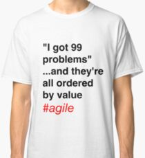 99 problems...ordered by value Classic T-Shirt