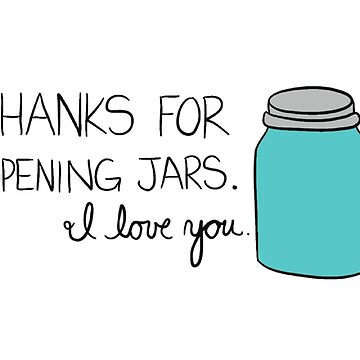 Love You For Opening Jars by cozyreverie