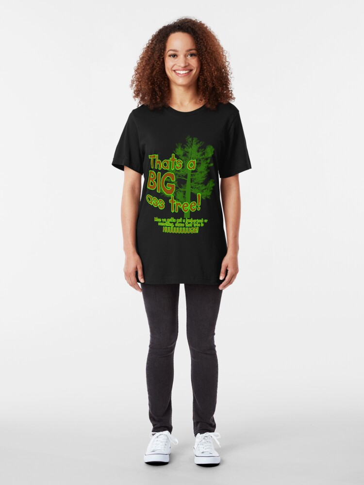 Alternate view of Thats a BIG ass tree! Slim Fit T-Shirt
