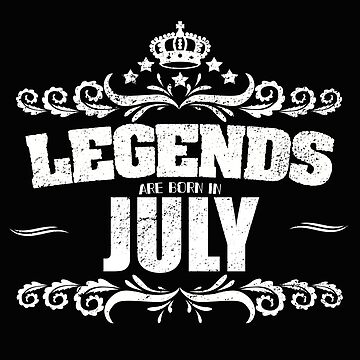 Birthday Month July Design - Legends Are Born In July by kudostees