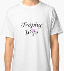 Women Trophy Wife Tee Shirt With a Cute Pink Heart Classic T-Shirt