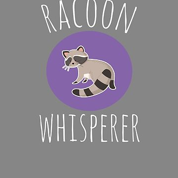 Top Fun Raccon Lover Whisperer Design by LGamble12345
