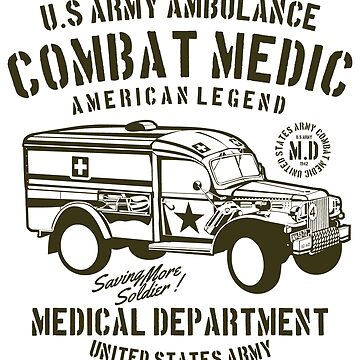 U.S ARMY AMBULANCE COMBAT MEDIC AMERICAN LEGEND MEDICAL DEPARTMENT UNITED STATES ARMY T-SHIRT by rosadinardo4