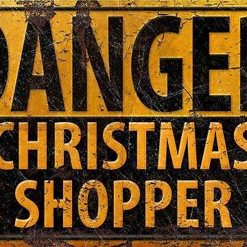 DANGER Christmas Shopper - Distressed Metal Warning Sign by 26-Characters