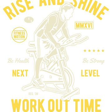RISE AND SHINE FITNESS MOTION NEXT LEVEL  WORK OUT TIME  T-SHIRT  by rosadinardo4