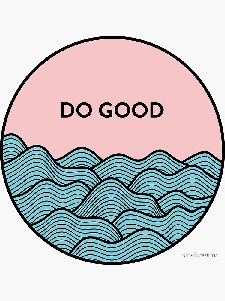 Do Good by smalltownnc