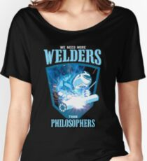 We Need More Welders Than Philosophers Women's Relaxed Fit T-Shirt