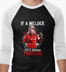 If A Welder Can't Fix It. It's A Serious Problem Men's Baseball ¾ T-Shirt