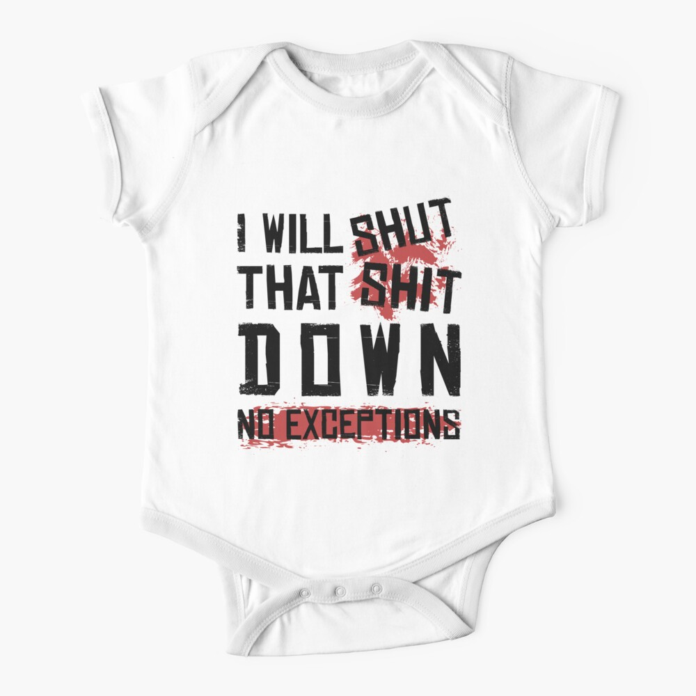 I Will Shut That Shit Down No Exceptions Geschenk Baby Body