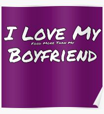 I Love My 'Food More Than My' Boyfriend Poster