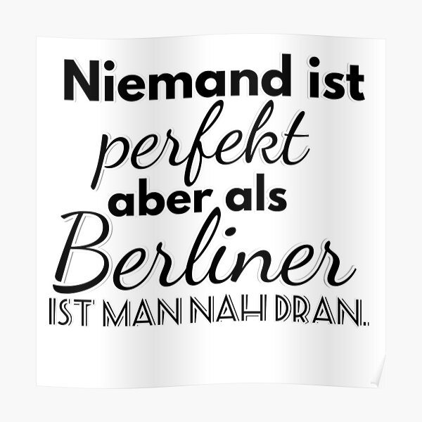 No one is perfect but as a Berliner you are close Poster