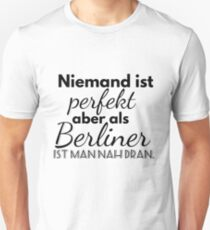 No one is perfect but as a Berliner you are close Unisex T-Shirt
