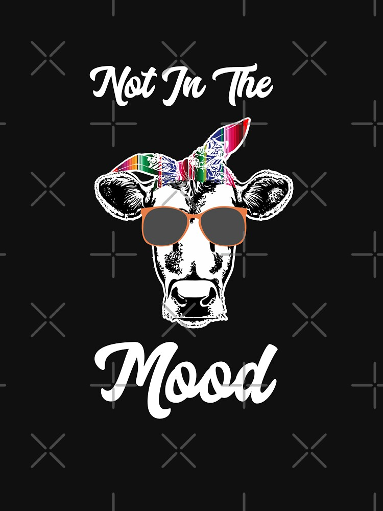 Not In The Mood Funny Cow Shirts  by CheerfulDesigns