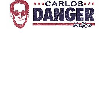 VOTE CARLOS DANGER FOR GREATER NEW YORK FUNNY SHIRT by vasebrothers