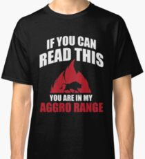 If you can read this you are in my aggro range Classic T-Shirt