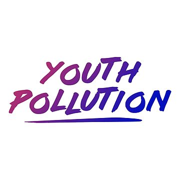 Youth Pollution by Tessolate