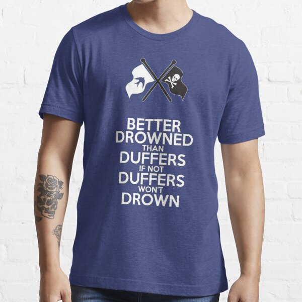 BETTER DROWNED THAN DUFFERS (alternate version) Essential T-Shirt