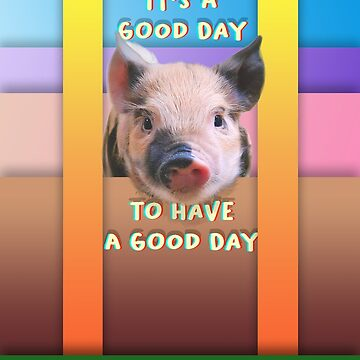 It's a good day to have a good day by mensijazavcevic