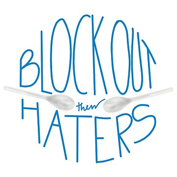 Block Out The Haters by ngrained