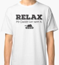 Relax my daddy can tank it Classic T-Shirt