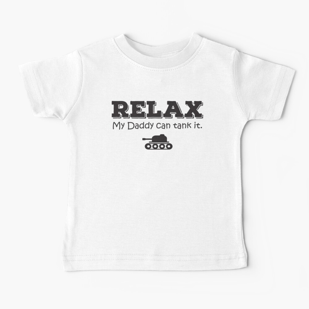 Relax my daddy can tank it Baby T-Shirt