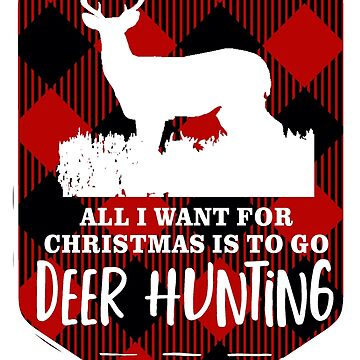 Funny Christmas Deer Hunting All I Want Plaid by customgifts