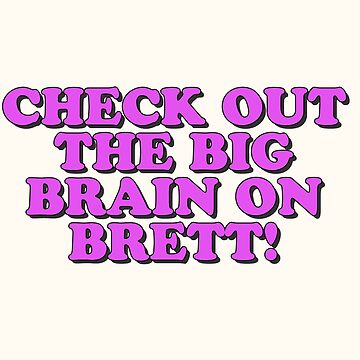 CHECK OUT THE BIG BRAIN ON BRETT! (PINK) by queendeebs