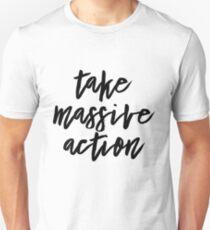 Take massive action Unisex T-Shirt