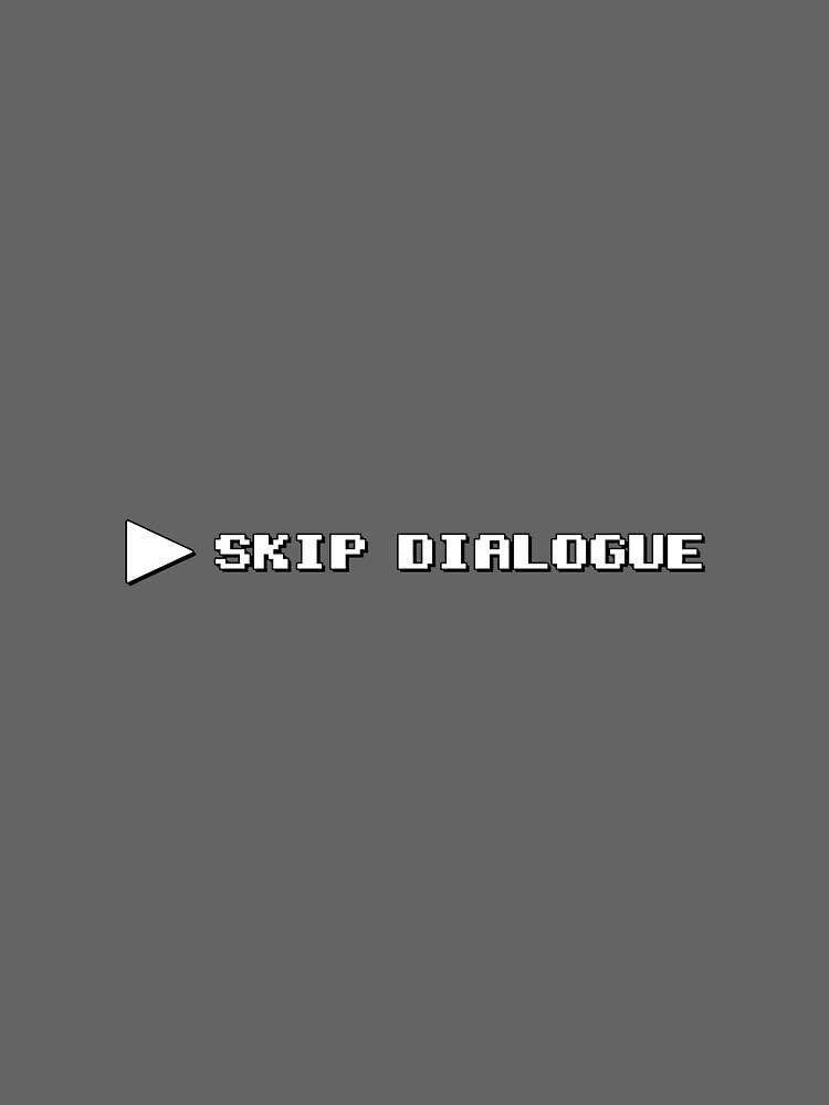 Skip Dialogue by Doomgriever