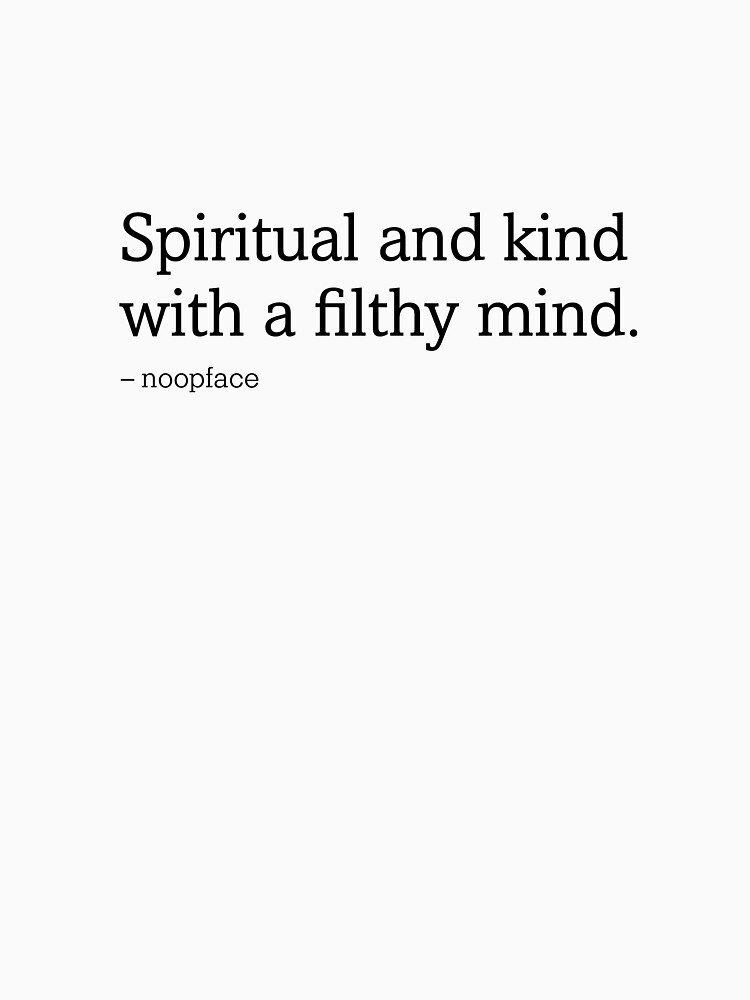 Spiritual and Kind with a Filthy Mind by noopface