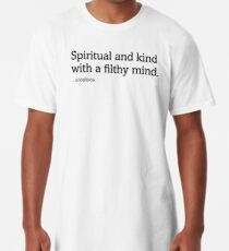 Spiritual and Kind with a Filthy Mind Long T-Shirt