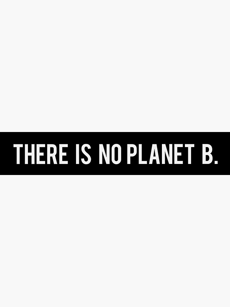 There Is No Planet B by coffeepolicy