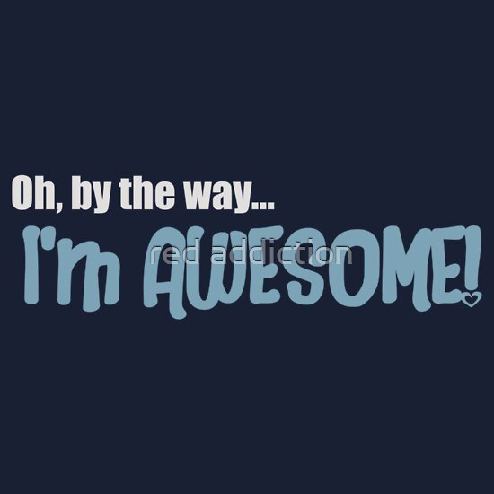 TShirtGifter presents: Oh by the way...I'm AWESOME!