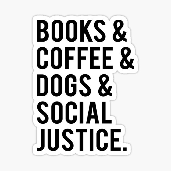 Books And Coffee And Dogs And Social Justice Sticker