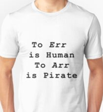 To Err is to Human, To Arr is to Pirate  Unisex T-Shirt