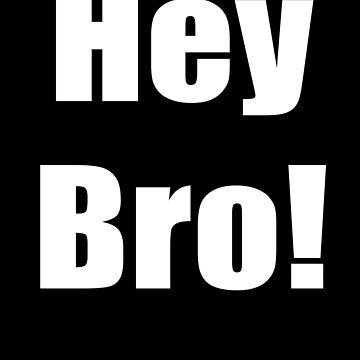 Hey Bro! Sticker T-Shirt NZ Saying by stickersandtees