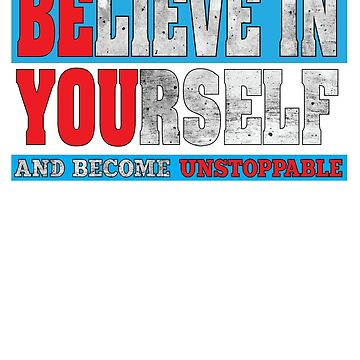Motivational Believe In Yourself and Become Unstoppable Gifts by angy2017