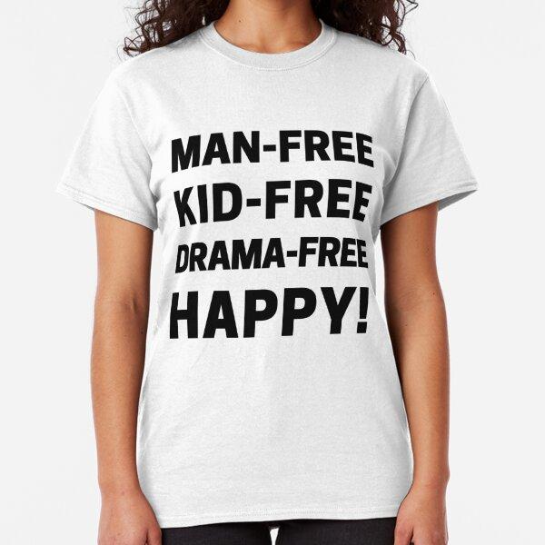 Man-Free, Kid-Free, Drama-Free, Happy for Childfree Women Classic T-Shirt