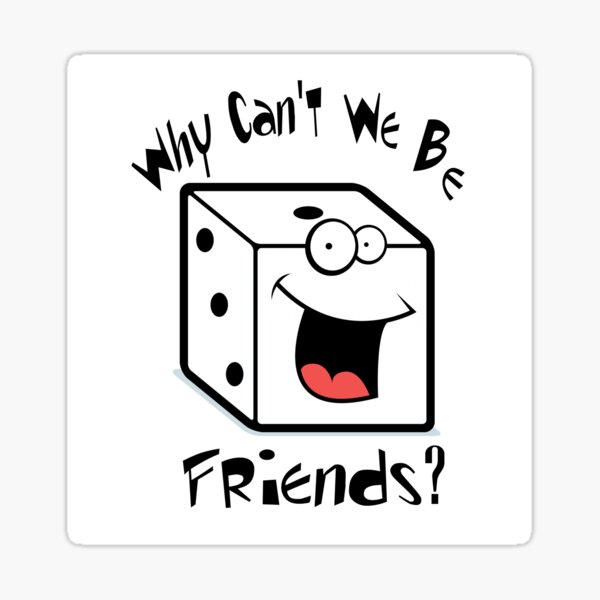 Why can't we be friends - Wargame/Boardgame edition Sticker