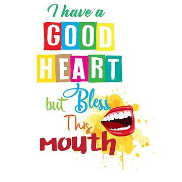 Bless Mouth but a good heard funny quote saying new  by Customdesign200