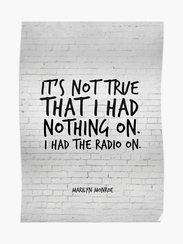 Its Not True That I Had Nothing On Marilyn Monroe Funny Quote Life Quotes Inspirational Quotes Poster
