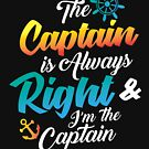 The Captain Is Always Right & I'm The Captain Gift by eaglestyle