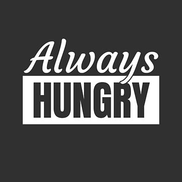 Always Hungry Funny Quote Workout Pizza Lover by Team150Designz