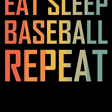 EAT SLEEP BASEBALL REPEAT by mtsdesign