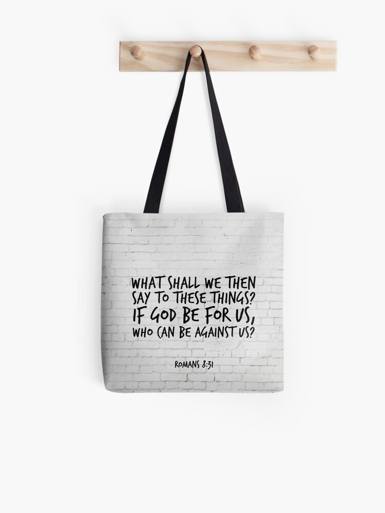 Romans 8:31 - If God be for us who can be against us - KJV Bible Verse |  Tote Bag