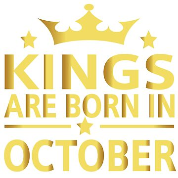Kings Are Born In October Men's T-Shirt by JustBeWonderful