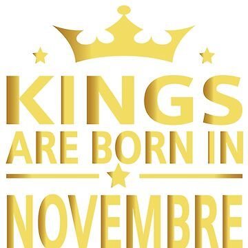 Kings Are Born In November T-Shirt by JustBeWonderful