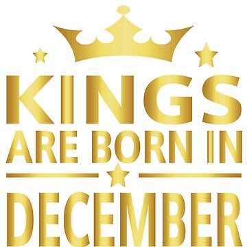 Kings Are Born In December T-Shirt by JustBeWonderful